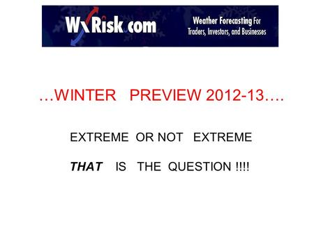 …WINTER PREVIEW 2012-13…. EXTREME OR NOT EXTREME THAT IS THE QUESTION !!!!