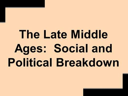 The Late Middle Ages: Social and Political Breakdown.