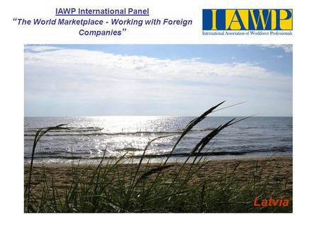 "IAWP International Panel "" The World Marketplace - Working with Foreign Companies "" Latvia."