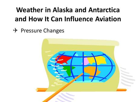 Weather in Alaska and Antarctica and How It Can Influence Aviation  Pressure Changes.