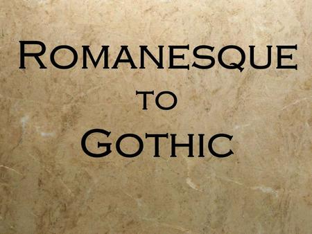 Romanesque to Gothic. Light & Hope  People had new hope  The world did not end.  Found in the architecture  People had new hope  The world did not.
