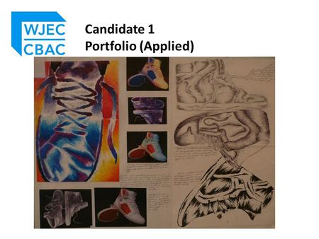 Candidate 1 Portfolio (Applied). This portfolio provides a good example of an Applied Art & Design ( Single Award ) entry.
