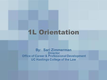 1L Orientation By: Sari Zimmerman Director Office of Career & Professional Development UC Hastings College of the Law.