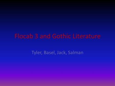 Flocab 3 and Gothic Literature Tyler, Basel, Jack, Salman.