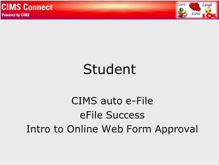 Student CIMS auto e-File eFile Success Intro to Online Web Form Approval.