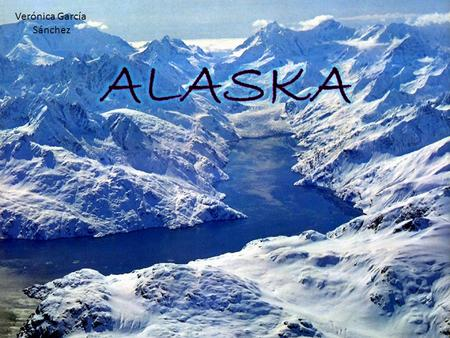 Verónica García Sánchez. Alaska is a state of the U.S. (January 3, 1959 becomes the 49th state), located in the northwest corner of the American continent,