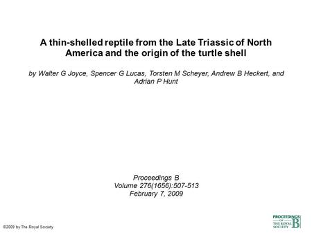 A thin-shelled reptile from the Late Triassic of North America and the origin of the turtle shell by Walter G Joyce, Spencer G Lucas, Torsten M Scheyer,