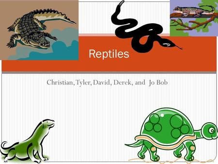 Christian, Tyler, David, Derek, and Jo Bob Reptiles.