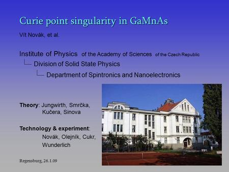 Regensburg, 26.1.091 Curie point singularity in GaMnAs Institute of Physics of the Academy of Sciences of the Czech Republic Division of Solid State Physics.
