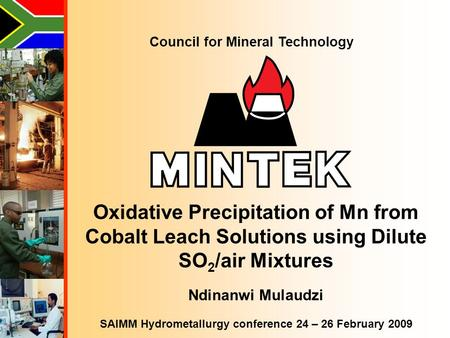 Council for Mineral Technology Oxidative Precipitation of Mn from Cobalt Leach Solutions using Dilute SO 2 /air Mixtures Ndinanwi Mulaudzi SAIMM Hydrometallurgy.