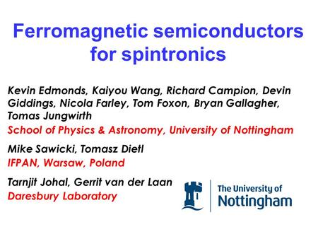 Ferromagnetic semiconductors for spintronics Kevin Edmonds, Kaiyou Wang, Richard Campion, Devin Giddings, Nicola Farley, Tom Foxon, Bryan Gallagher, Tomas.