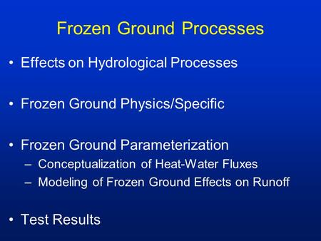 Frozen Ground Processes Effects on Hydrological Processes Frozen Ground Physics/Specific Frozen Ground Parameterization – Conceptualization of Heat-Water.