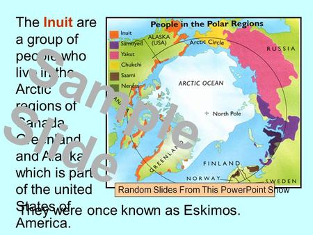 The Inuit are a group of people who live in the Arctic regions of Canada, Greenland and Alaska which is part of the united States of America. They were.