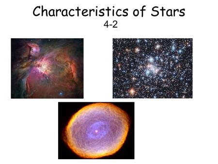 Characteristics of Stars 4-2. Constellations Today we use constellations to find stars in the night sky.
