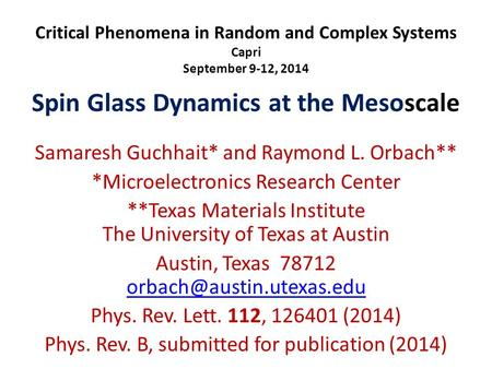 Critical Phenomena in Random and Complex Systems Capri September 9-12, 2014 Spin Glass Dynamics at the Mesoscale Samaresh Guchhait* and Raymond L. Orbach**