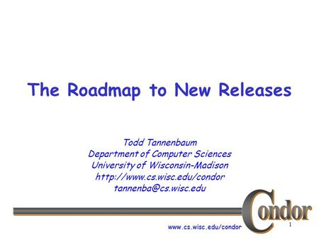 1 The Roadmap to New Releases Todd Tannenbaum Department of Computer Sciences University of Wisconsin-Madison