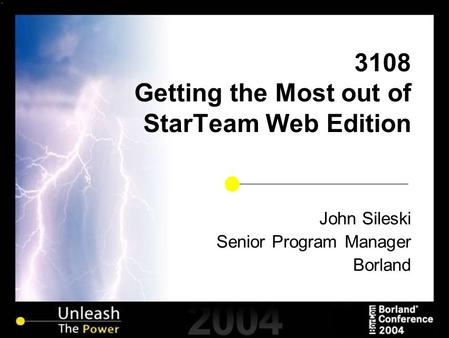 3108 Getting the Most out of StarTeam Web Edition John Sileski Senior Program Manager Borland.