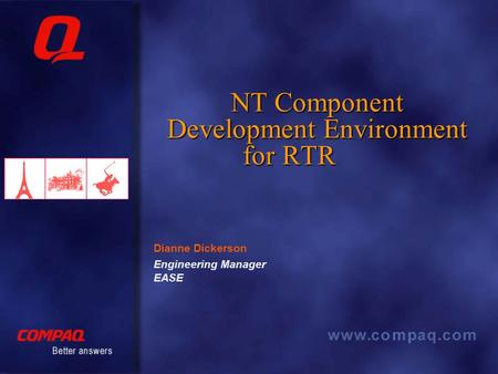 NT Component Development Environment for RTR Engineering Manager EASE Dianne Dickerson.