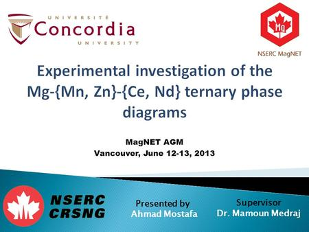 MagNET AGM Vancouver, June 12-13, 2013 Presented by Ahmad Mostafa Supervisor Dr. Mamoun Medraj.