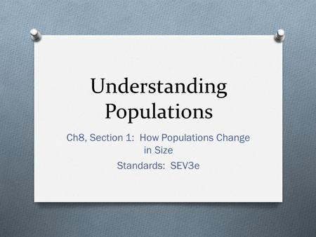 Understanding Populations Ch8, Section 1: How Populations Change in Size Standards: SEV3e.