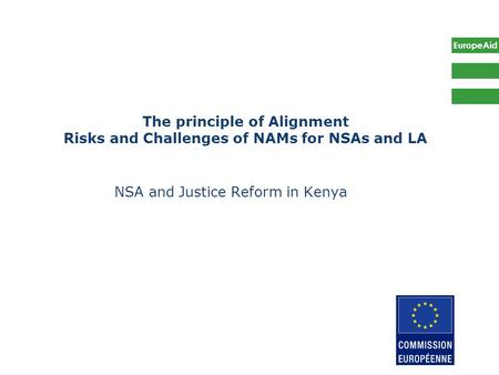 EuropeAid The principle of Alignment Risks and Challenges of NAMs for NSAs and LA NSA and Justice Reform in Kenya EuropeAid.