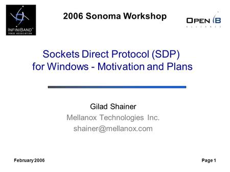 2006 Sonoma Workshop February 2006Page 1 Sockets Direct Protocol (SDP) for Windows - Motivation and Plans Gilad Shainer Mellanox Technologies Inc.