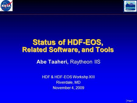 Page 1 Status of HDF-EOS, Related Software, and Tools Abe Taaheri, Raytheon IIS HDF & HDF-EOS Workshp XIII Riverdale, MD November 4, 2009.