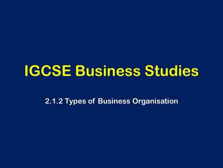 IGCSE Business Studies 2.1.2 Types of Business Organisation.