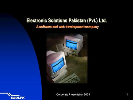 Corporate Presentation 20031 Electronic Solutions Pakistan (Pvt.) Ltd. A software and web development company.