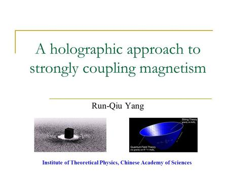A holographic approach to strongly coupling magnetism Run-Qiu Yang Institute of Theoretical Physics, Chinese Academy of Sciences.