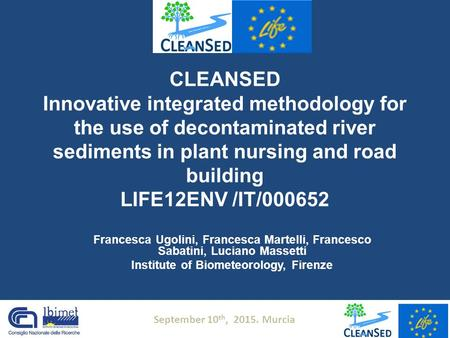 CLEANSED Innovative integrated methodology for the use of decontaminated river sediments in plant nursing and road building LIFE12ENV /IT/000652 Francesca.