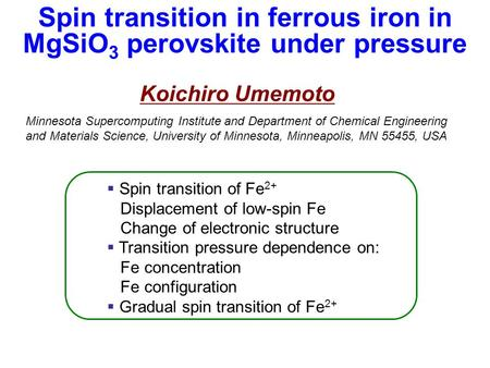 Spin transition in ferrous iron in MgSiO 3 perovskite under pressure Koichiro Umemoto  Spin transition of Fe 2+ Displacement of low-spin Fe Change of.