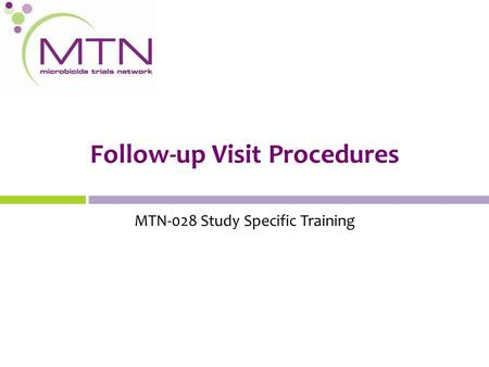 Follow-up Visit Procedures MTN-028 Study Specific Training.
