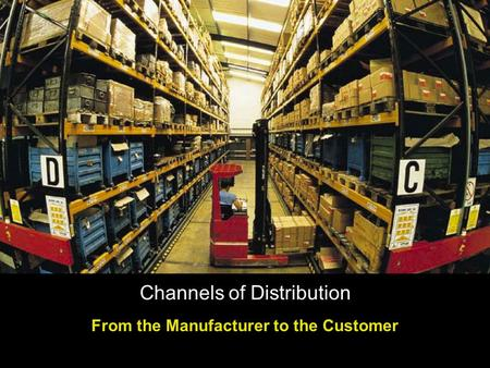 Channels of Distribution From the Manufacturer to the Customer.