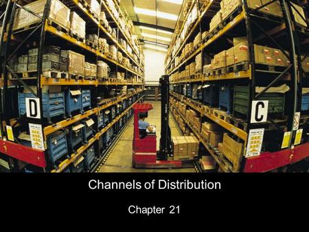 Channels of Distribution Chapter 21. Ch 21 Sec. 1 -- Distribution The concept of a channel of distribution Who channel members are The different non-store.