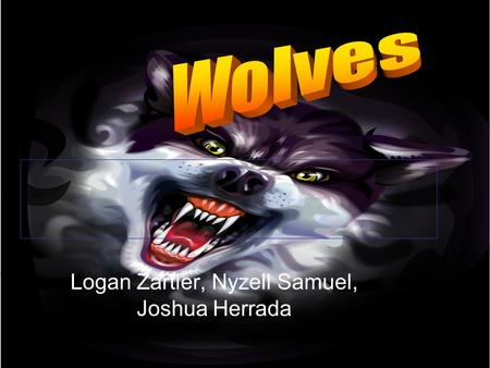 Logan Zartler, Nyzell Samuel, Joshua Herrada. Where does my animal live? Wolves live in North America. Some other wolves live in the zoo. They also live.