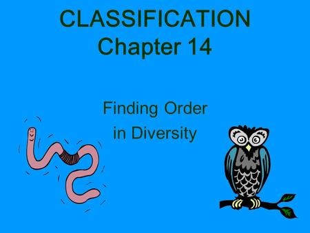 CLASSIFICATION Chapter 14 Finding Order in Diversity.