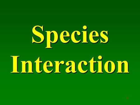 1 Species Interaction. Species Interact in Five Major Ways Interspecific Competition Predation Parasitism Mutualism Commensalism 2.