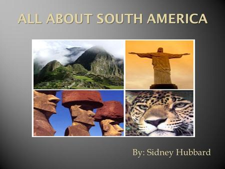 By: Sidney Hubbard ALL ABOUT SOUTH AMERICA.  The area of South America is 6,888,000 square miles and 17,840,000 kilometers.  Population is 385,742,554.