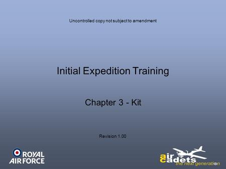 Initial Expedition Training Chapter 3 - Kit Uncontrolled copy not subject to amendment Revision 1.00.