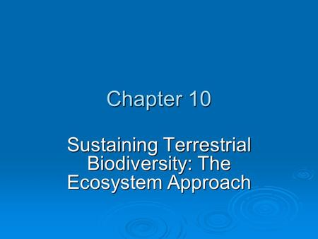 Chapter 10 Sustaining Terrestrial Biodiversity: The Ecosystem Approach.