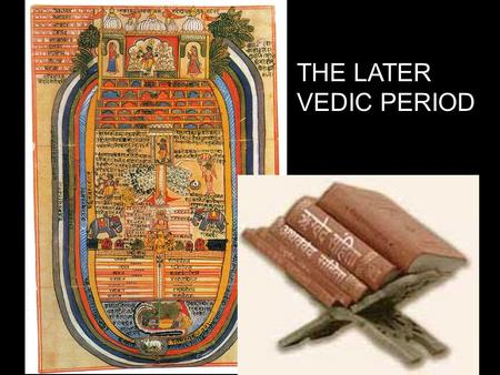 THE LATER VEDIC PERIOD.