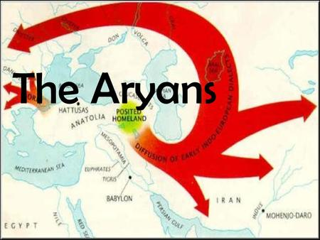 The Aryans. Aryans left homeland about 2000 B.C. & migrated to Indus River Valley – 1500 B.C.