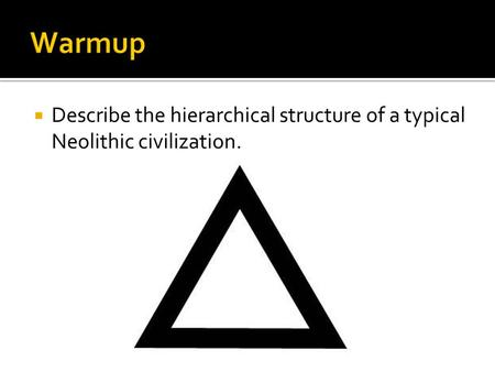  Describe the hierarchical structure of a typical Neolithic civilization.