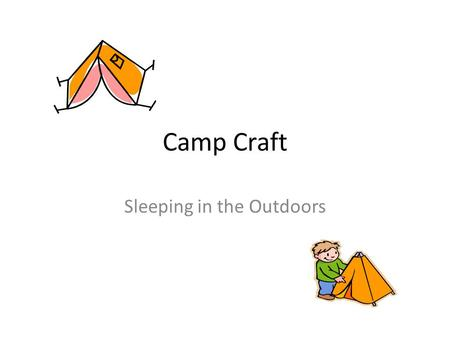 Camp Craft Sleeping in the Outdoors. Tents A tent is a portable shelter usually of canvas or other cloth stretched over poles or supports and fastened.