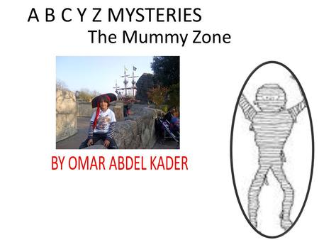 The Mummy Zone BY OMAR ABDEL KADER A B C Y Z MYSTERIES.