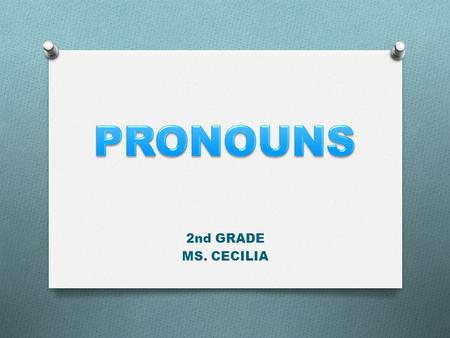 2nd GRADE MS. CECILIA. PRONOUNS O A pronoun is a word that takes the place of one or more nouns. SingularPlural IYouHeSheItWeThey MeOther person BoyGirlAnimal.