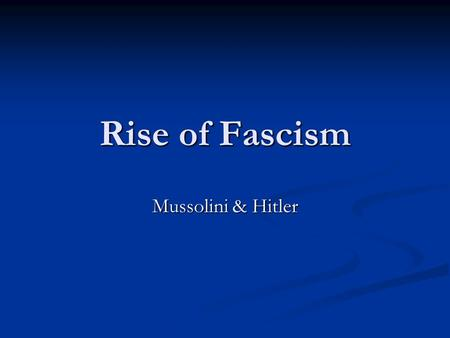 Rise of Fascism Mussolini & Hitler. Fascism As a result of the post-WWI economic & political problems, U.S., Britain, France, & Scandinavia maintained.