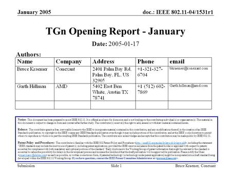 Doc.: IEEE 802.11-04/1531r1 Submission January 2005 Bruce Kraemer, ConexantSlide 1 TGn Opening Report - January Notice: This document has been prepared.