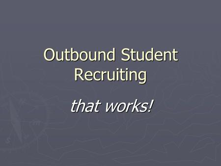 Outbound Student Recruiting that works!. First, let's cover the two things that don't work… ► drum roll… the first two ideas that most people think about…
